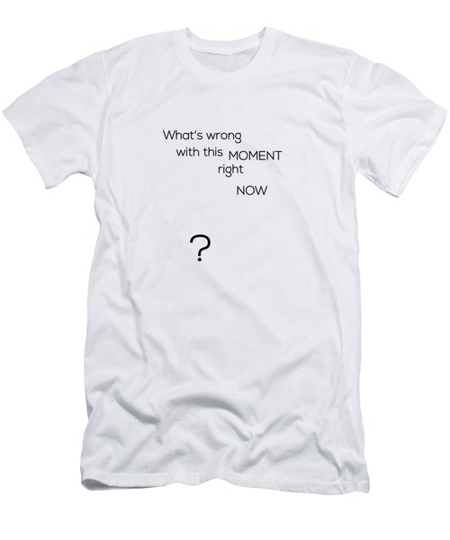 What's Wrong With This Moment Right Now - White Men's T-Shirt (Athletic Fit)