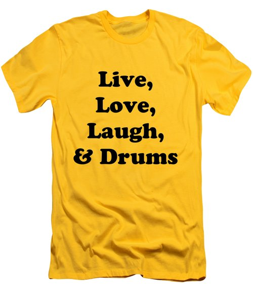Live Love Laugh And Drums 5602.02 Men's T-Shirt (Slim Fit) by M K  Miller