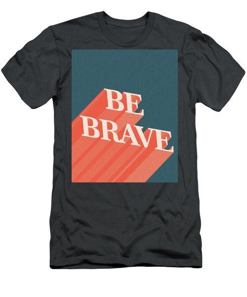 Be Brave  Men's T-Shirt (Athletic Fit)