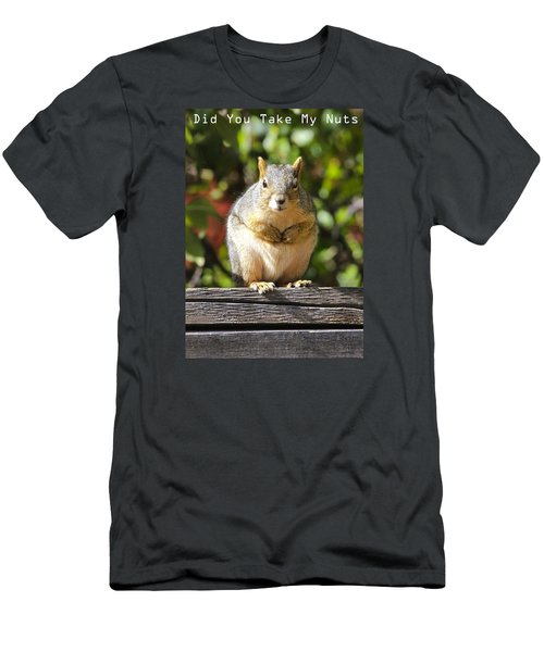 Did You Take My Nuts Men's T-Shirt (Slim Fit) by James Steele