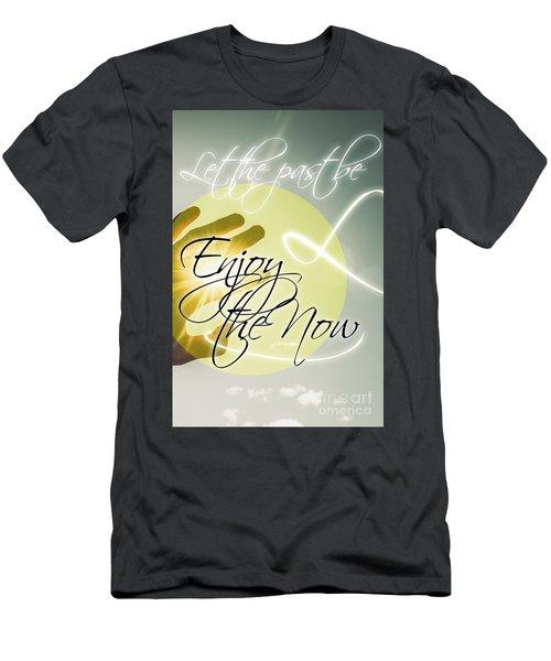 Let The Past Be. Enjoy The Now Men's T-Shirt (Athletic Fit)