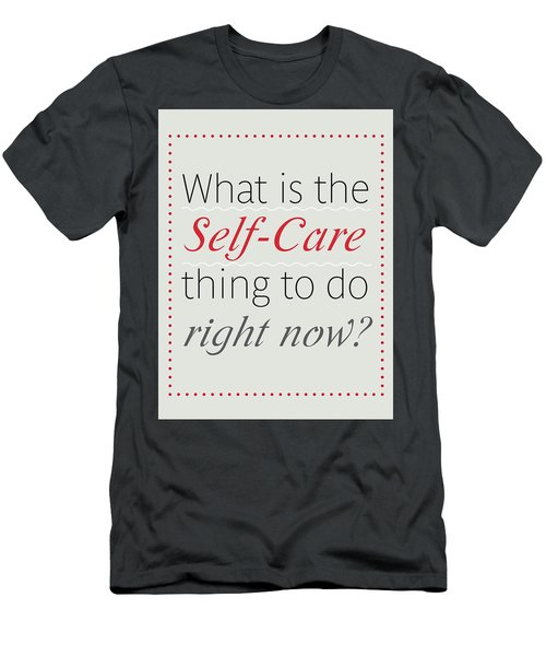 What Is The Self-care Thing To Do Right Now? Men's T-Shirt (Athletic Fit)