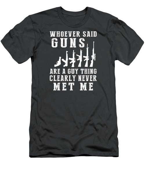 Whoever Said Guns Are A Guy Thing Clearly Never Met Me Men's T-Shirt (Athletic Fit)