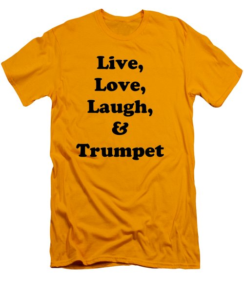 Live Love Laugh And Trumpet 5605.02 Men's T-Shirt (Slim Fit) by M K  Miller