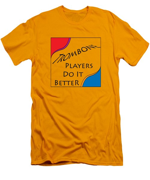 Trombone Players Do It Better 5650.02 Men's T-Shirt (Slim Fit) by M K  Miller