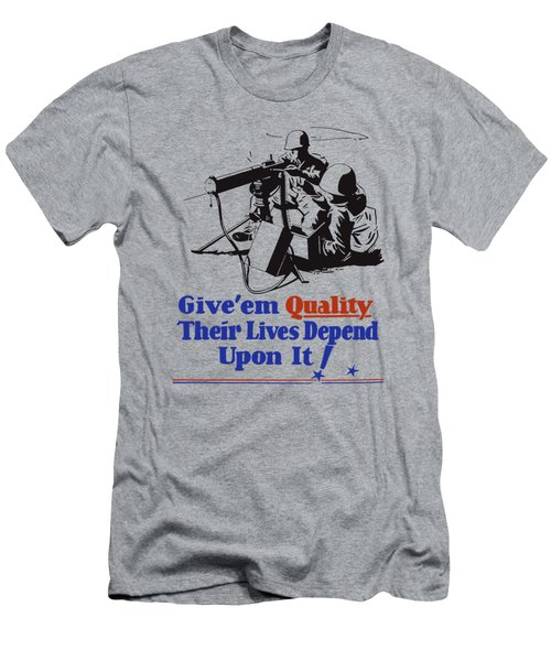 Give Em Quality Their Lives Depend On It Men's T-Shirt (Athletic Fit)