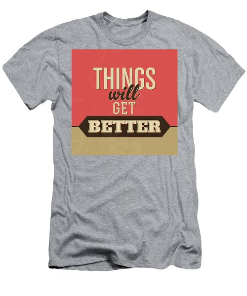 Thing Will Get Better Men's T-Shirt (Athletic Fit)