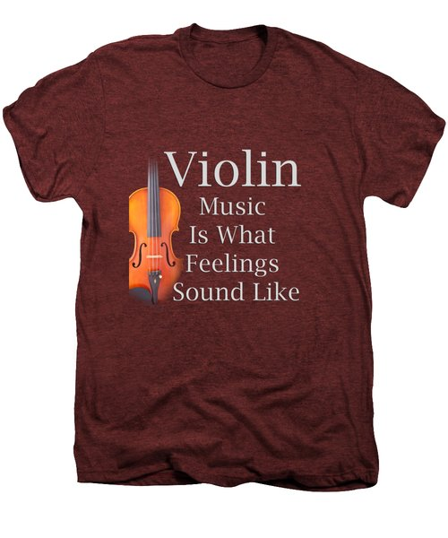 Violin Is What Feelings Sound Like 5589.02 Men's Premium T-Shirt by M K  Miller