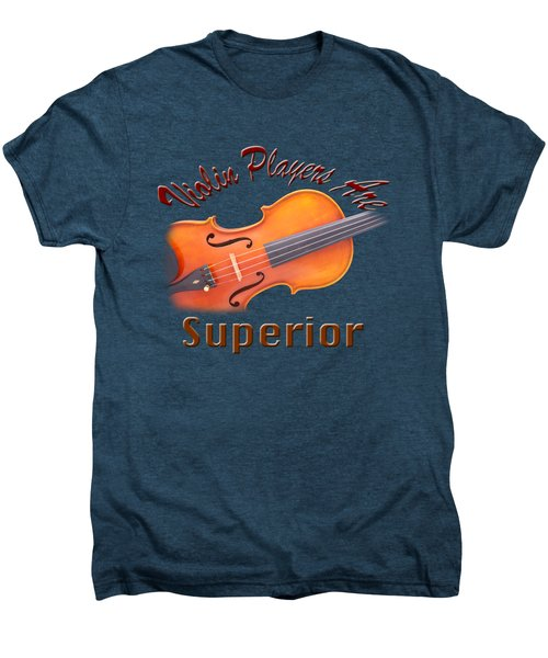 Violin Players Are Superior Men's Premium T-Shirt by M K  Miller