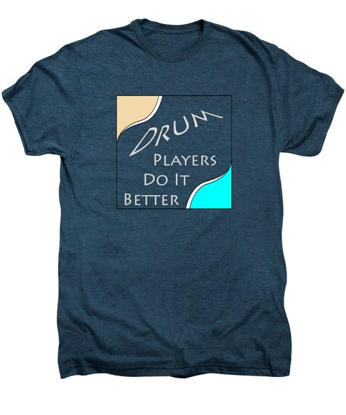 Drum Players Do It Better 5649.02 Men's Premium T-Shirt by M K  Miller