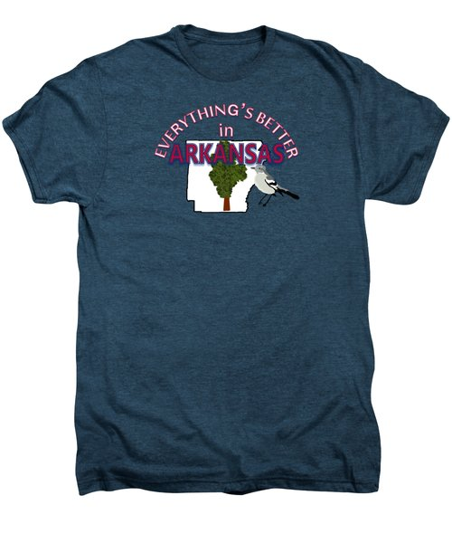 Everything's Better In Arkansas Men's Premium T-Shirt
