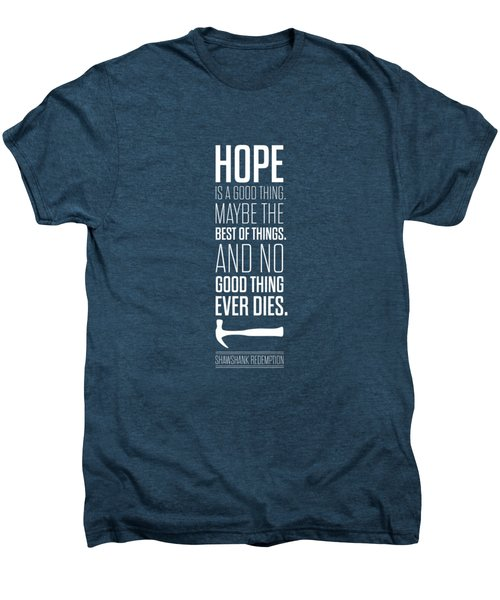 Hope Is A Good Thing Maybe The Best Of Things Inspirational Quotes Poster Men's Premium T-Shirt by Lab No 4 - The Quotography Department