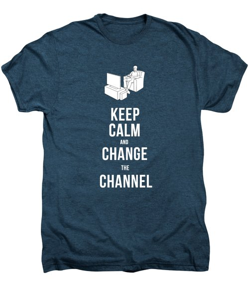 Keep Calm And Change The Channel Tee Men's Premium T-Shirt by Edward Fielding