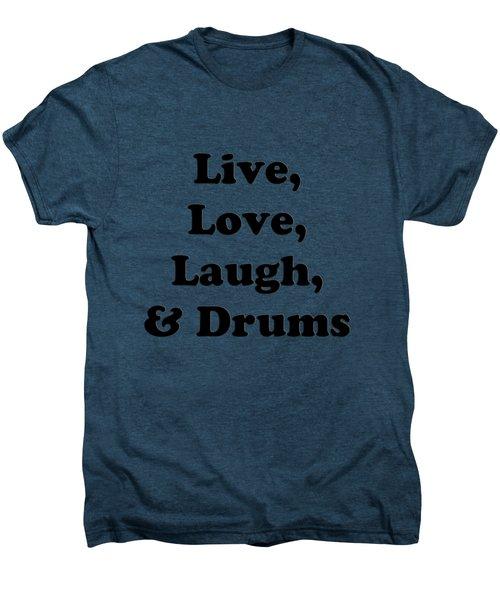 Live Love Laugh And Drums 5602.02 Men's Premium T-Shirt by M K  Miller