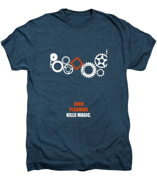 Over Planning Kills Magic Inspirational Quotes Poster Men's Premium T-Shirt