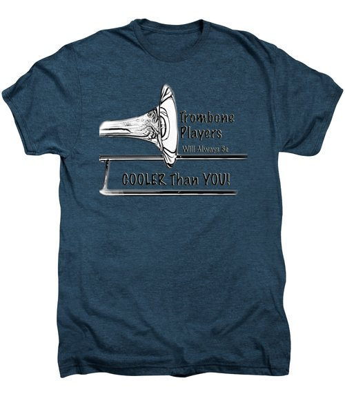 Trombone Players Are Cooler Than You Men's Premium T-Shirt by M K  Miller