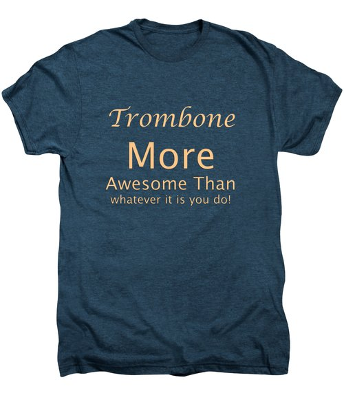 Trombones More Awesome Than You 5558.02 Men's Premium T-Shirt by M K  Miller