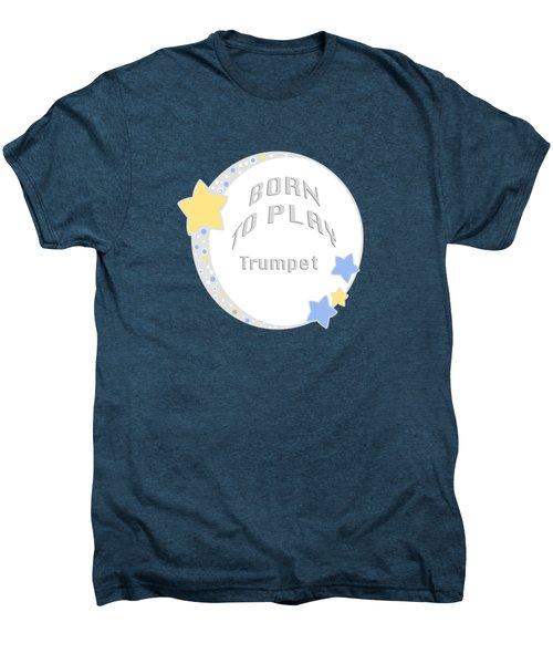 Trumpet Born To Play Trumpet 5677.02 Men's Premium T-Shirt