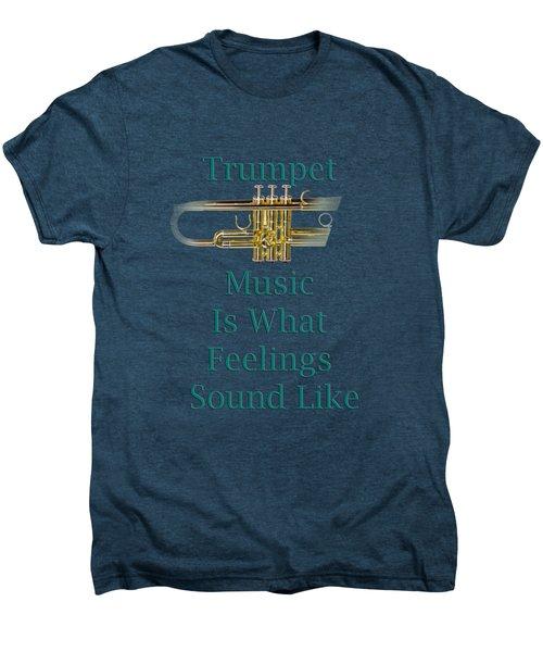 Trumpet Is What Feelings Sound Like 5582.02 Men's Premium T-Shirt
