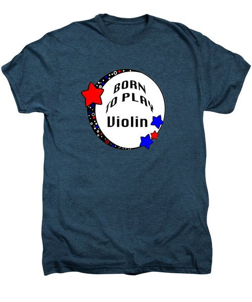 Violin Born To Play Violin 5680.02 Men's Premium T-Shirt