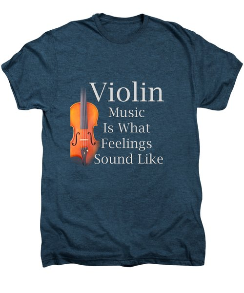 Violin Is What Feelings Sound Like 5589.02 Men's Premium T-Shirt by M K  Miller