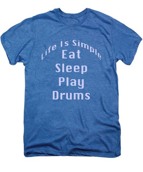 Drums Eat Sleep Play Drums 5513.02 Men's Premium T-Shirt by M K  Miller