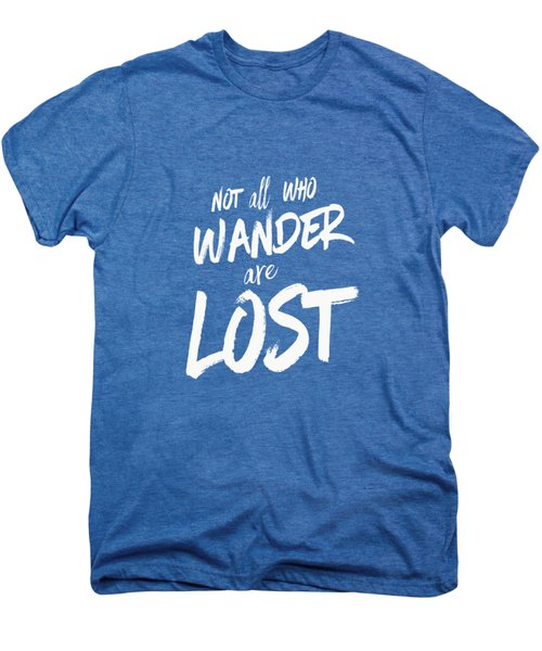 Not All Who Wander Are Lost Tee Men's Premium T-Shirt by Edward Fielding