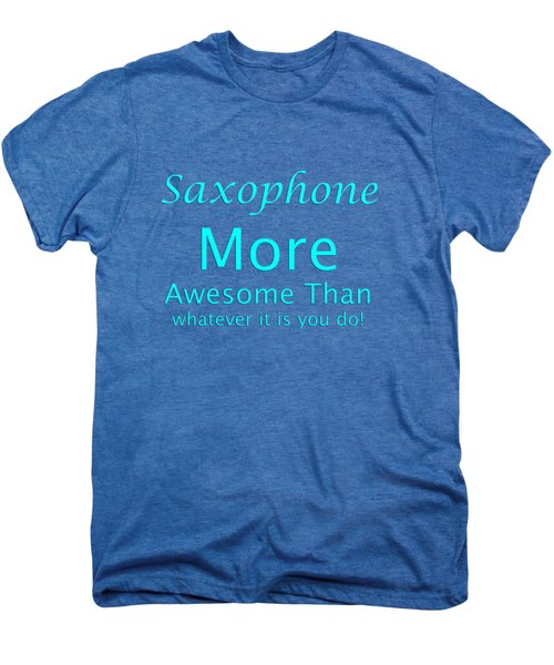 Saxophone More Awesome Than You 5554.02 Men's Premium T-Shirt