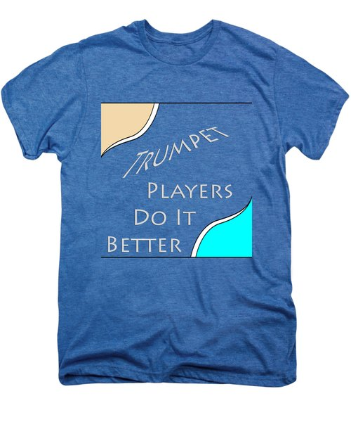 Trumpet Players Do It Better 5653.02 Men's Premium T-Shirt by M K  Miller
