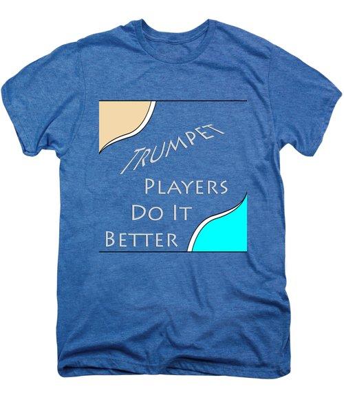 Trumpet Players Do It Better 5653.02 Men's Premium T-Shirt