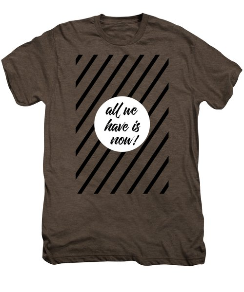 All We Have Is Now - Cross-striped Men's Premium T-Shirt