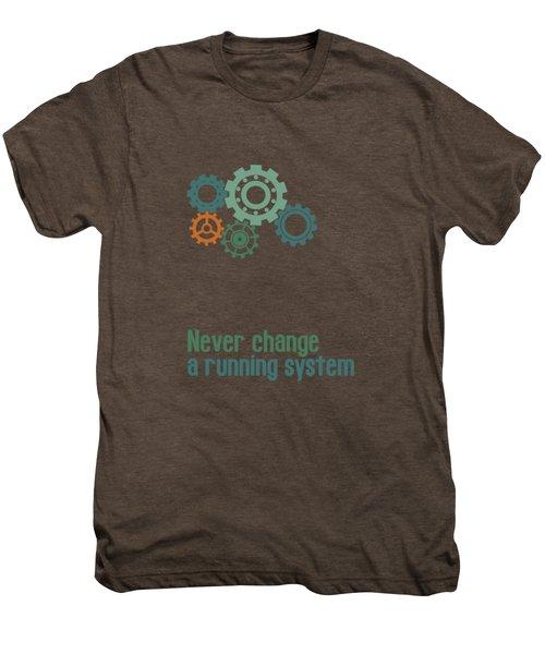 Never Change A Running System Men's Premium T-Shirt