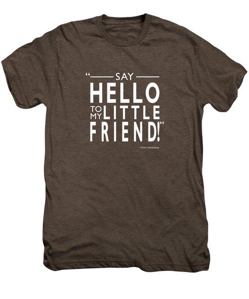 Say Hello To My Little Friend Men's Premium T-Shirt