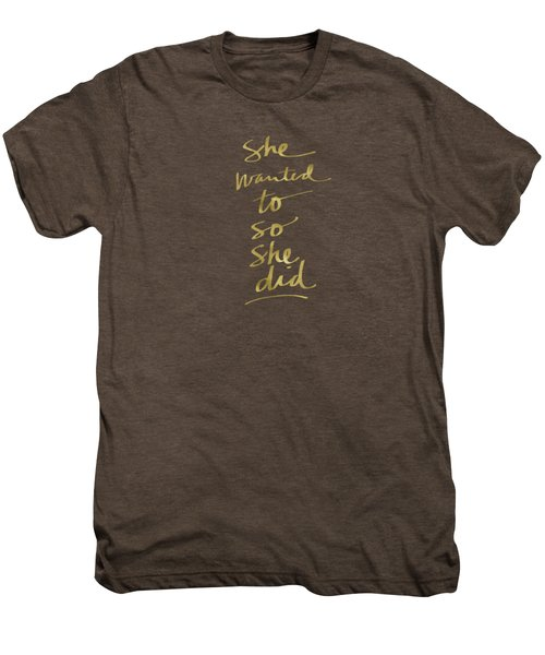 She Wanted To So She Did Gold- Art By Linda Woods Men's Premium T-Shirt