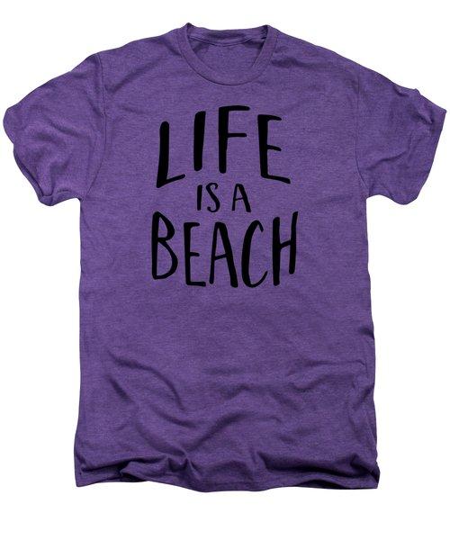 Life Is A Beach Words Black Ink Tee Men's Premium T-Shirt