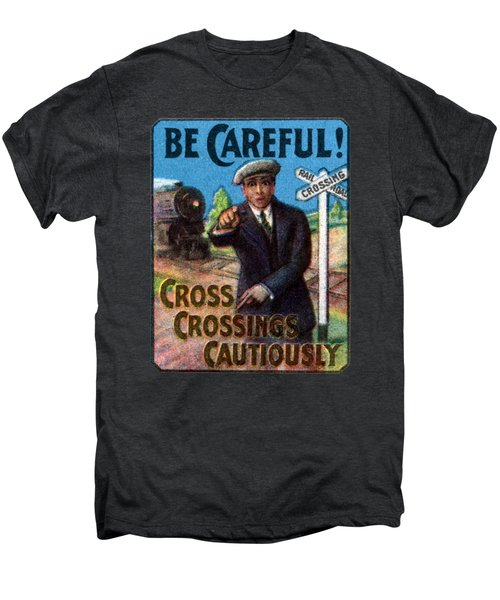 1910 Be Careful At Railroad Crossings Men's Premium T-Shirt