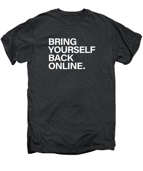 Bring Yourself Back Online Men's Premium T-Shirt