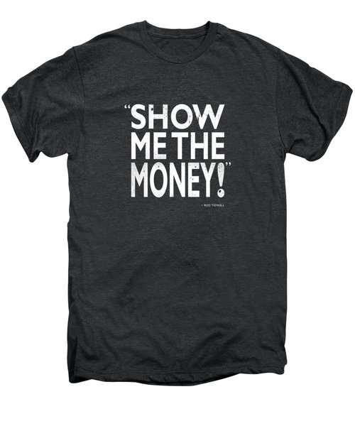 Show Me The Money Men's Premium T-Shirt