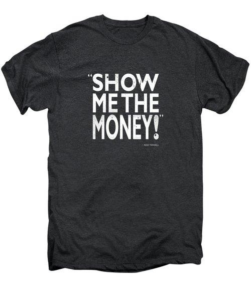 Show Me The Money Men's Premium T-Shirt