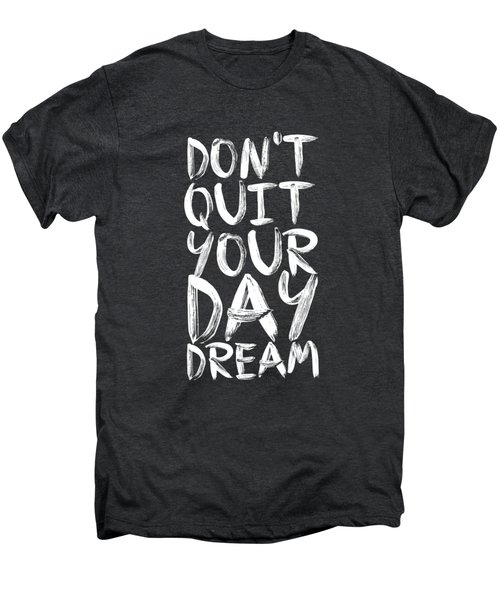 Don't Quite Your Day Dream Inspirational Quotes Poster Men's Premium T-Shirt