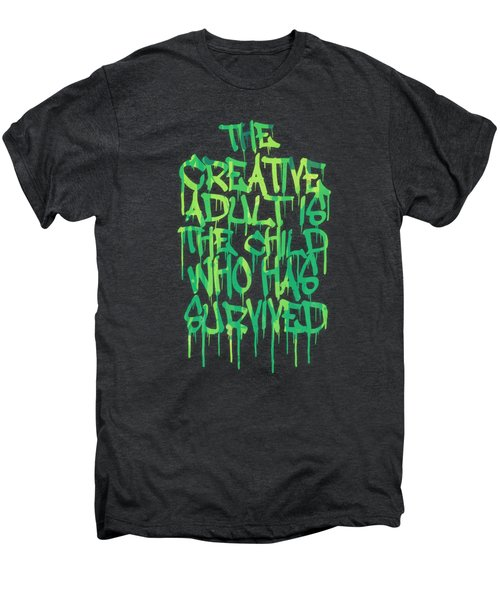 Graffiti Tag Typography The Creative Adult Is The Child Who Has Survived  Men's Premium T-Shirt by Philipp Rietz