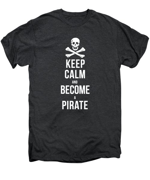 Keep Calm And Become A Pirate Tee Men's Premium T-Shirt by Edward Fielding