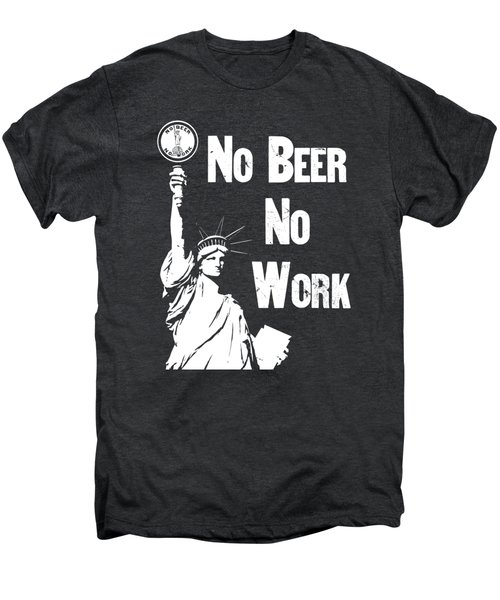 No Beer - No Work - Anti Prohibition Men's Premium T-Shirt by War Is Hell Store