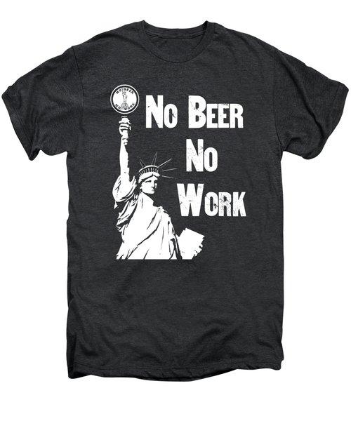 No Beer - No Work - Anti Prohibition Men's Premium T-Shirt