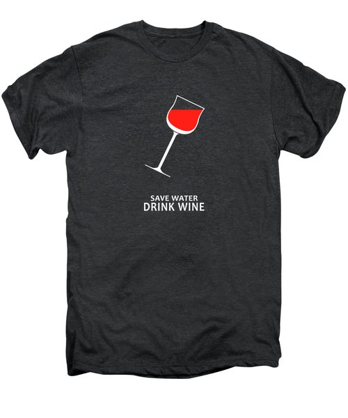 Save Water Drink Wine Men's Premium T-Shirt