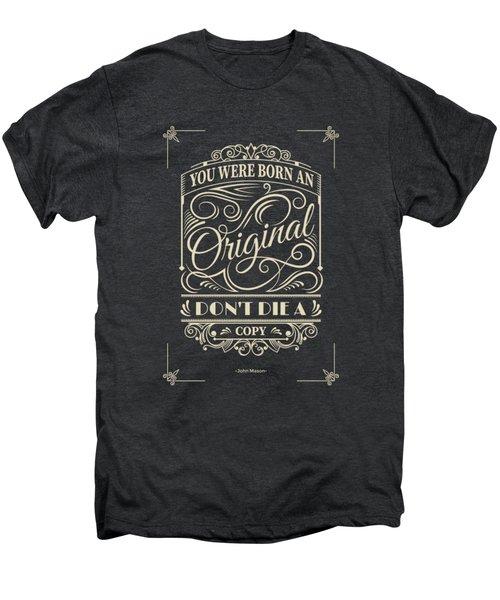 You Were Born An Original Motivational Quotes Poster Men's Premium T-Shirt