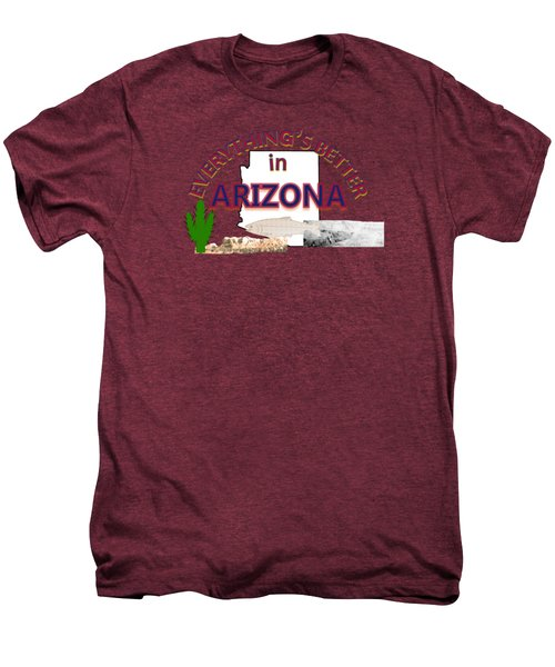 Everything's Better In Arizona Men's Premium T-Shirt by Pharris Art
