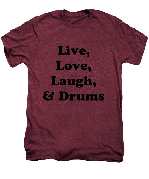 Live Love Laugh And Drums 5602.02 Men's Premium T-Shirt by M K  Miller