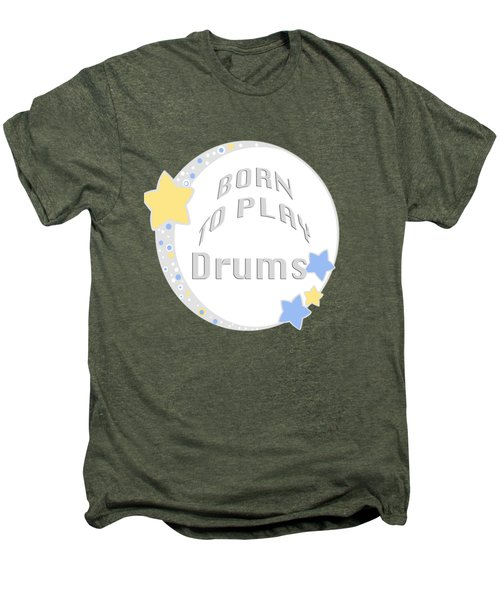 Drum Born To Play Drum 5673.02 Men's Premium T-Shirt by M K  Miller