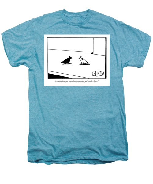 I Can't Believe You Symbolize Peace When You're Men's Premium T-Shirt